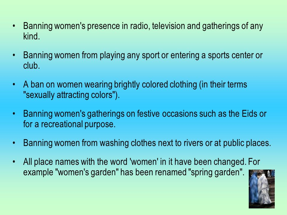 Banning women s presence in radio, television and gatherings of any kind.