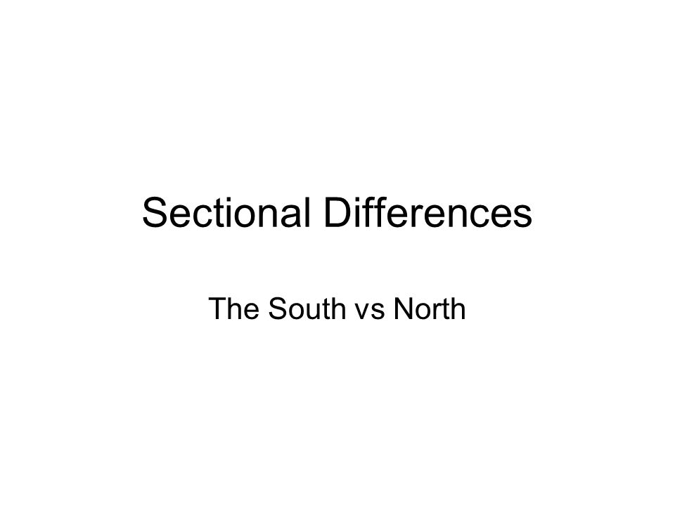 Sectional Differences The South vs North