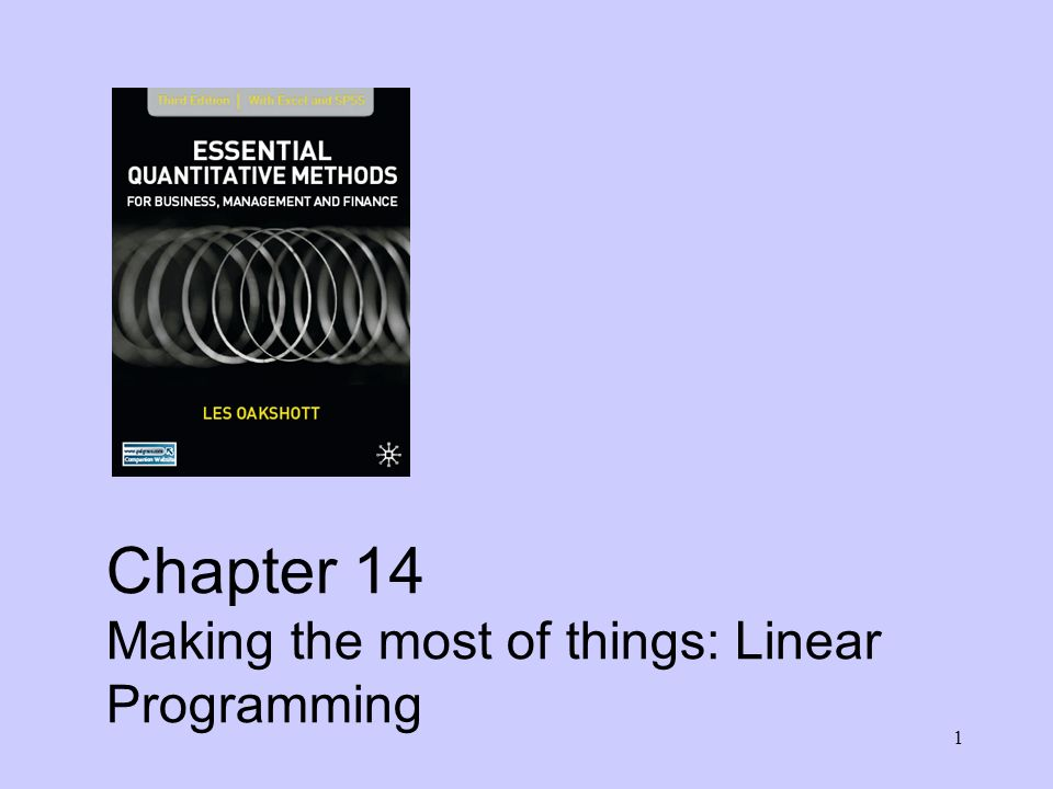 1 Chapter 14 Making the most of things: Linear Programming
