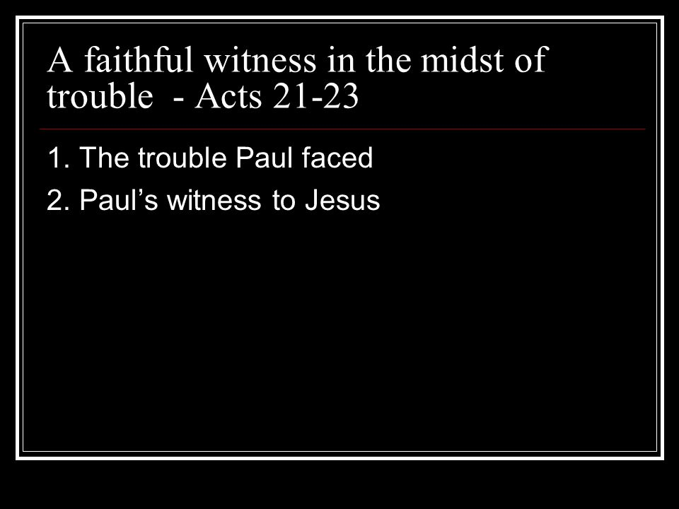 A faithful witness in the midst of trouble - Acts
