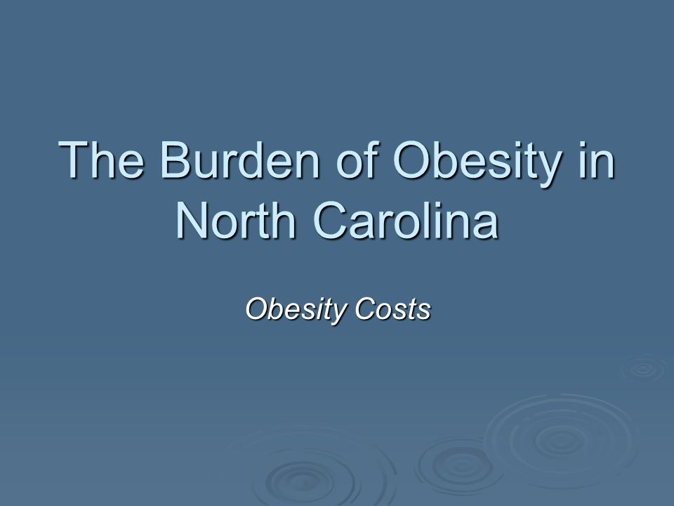 The Burden of Obesity in North Carolina Obesity Costs