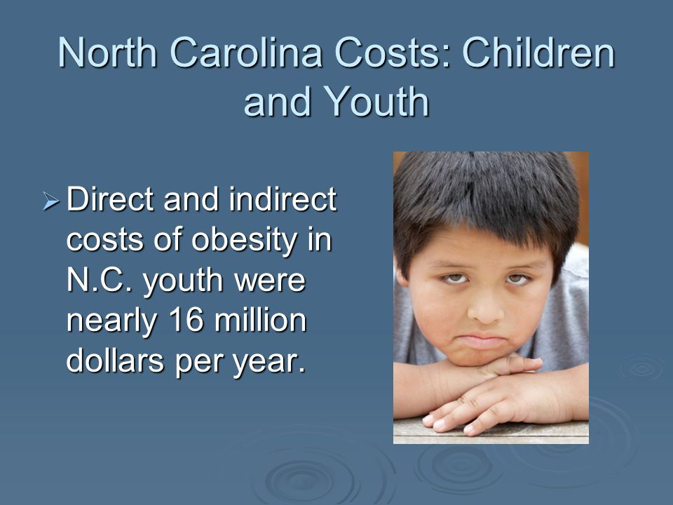 North Carolina Costs: Children and Youth Direct and indirect costs of obesity in N.C.