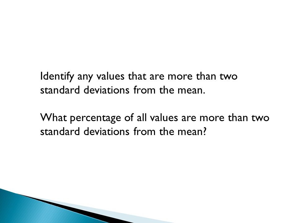 Identify any values that are more than two standard deviations from the mean.