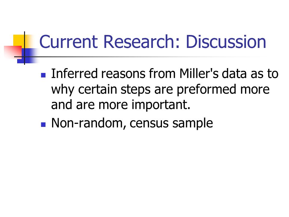 Current Research: Discussion Inferred reasons from Miller s data as to why certain steps are preformed more and are more important.