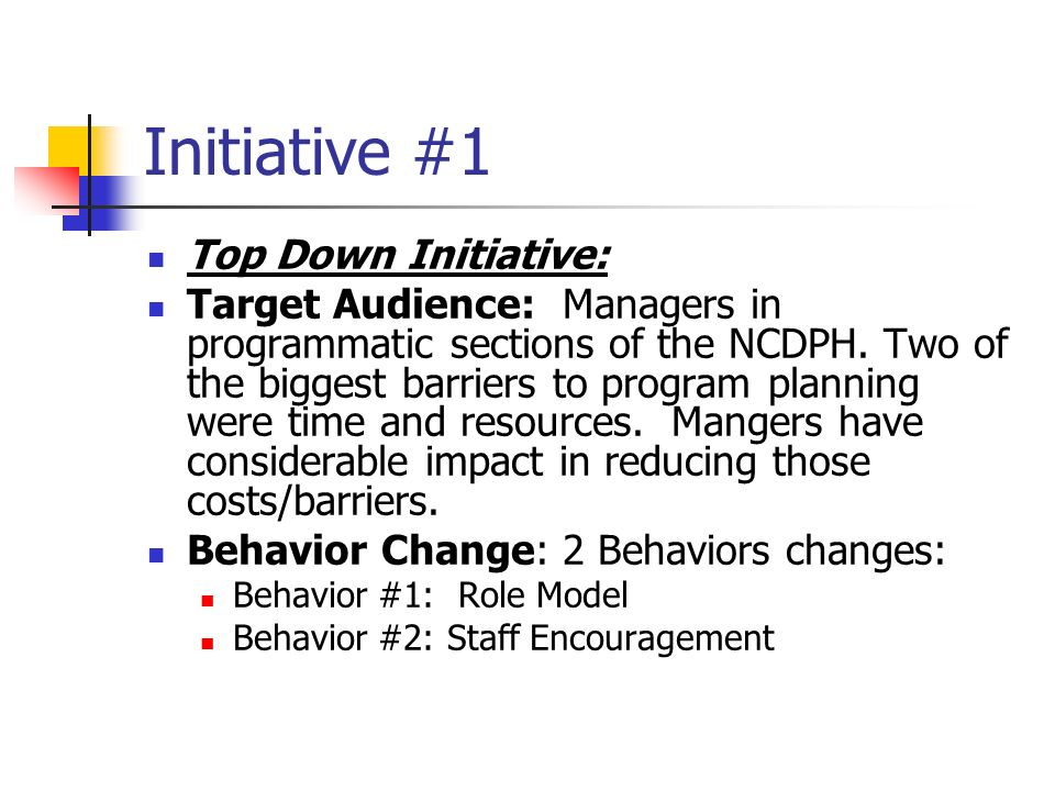 Initiative #1 Top Down Initiative: Target Audience: Managers in programmatic sections of the NCDPH.