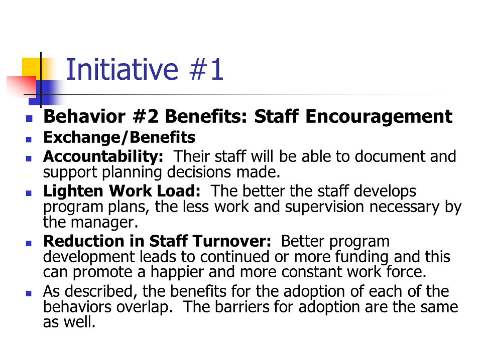 Initiative #1 Behavior #2 Benefits: Staff Encouragement Exchange/Benefits Accountability: Their staff will be able to document and support planning decisions made.