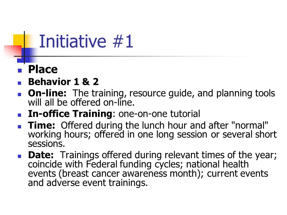 Initiative #1 Place Behavior 1 & 2 On-line: The training, resource guide, and planning tools will all be offered on-line.