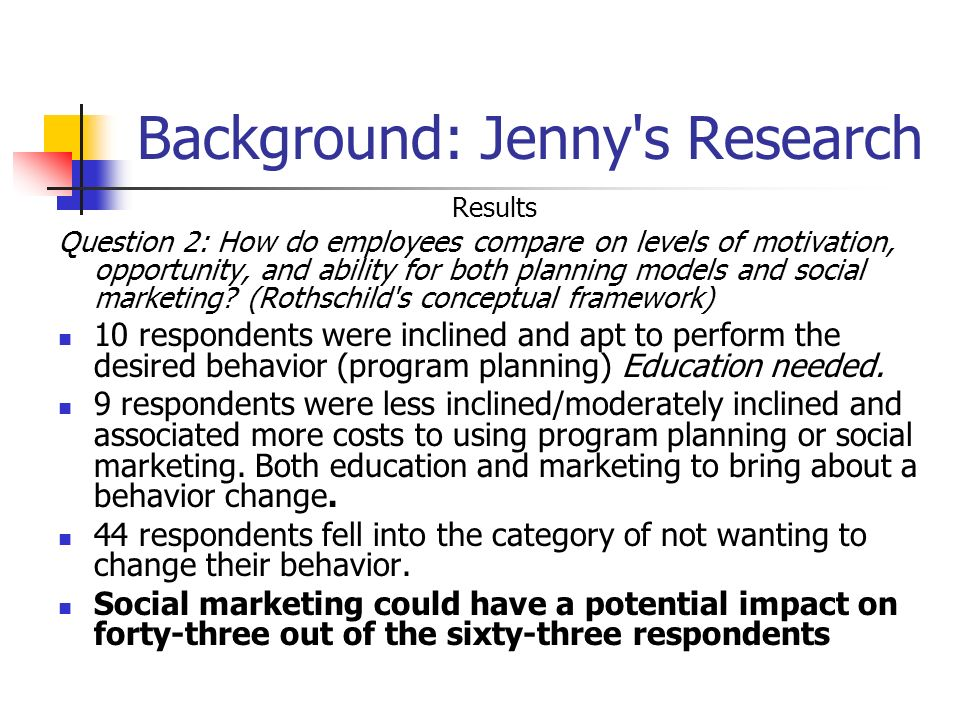 Background: Jenny s Research Results Question 2: How do employees compare on levels of motivation, opportunity, and ability for both planning models and social marketing.