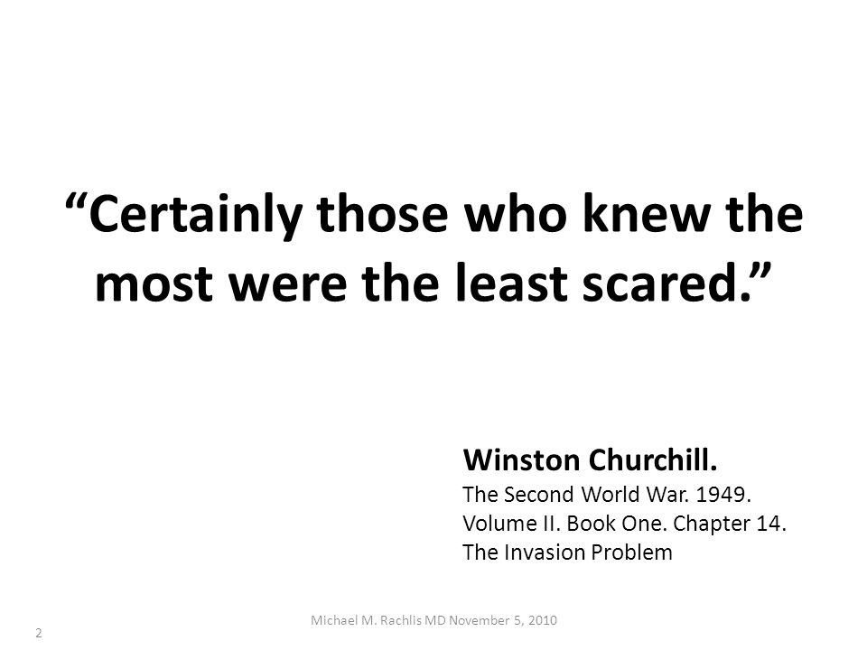 Certainly those who knew the most were the least scared.