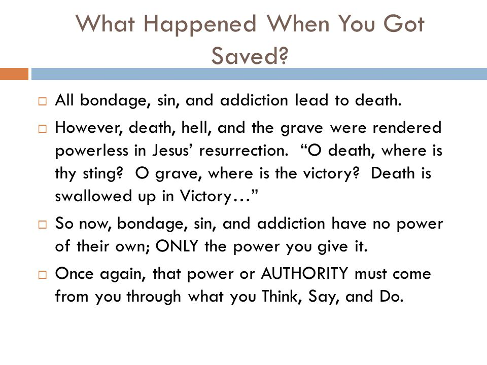 What Happened When You Got Saved. All bondage, sin, and addiction lead to death.
