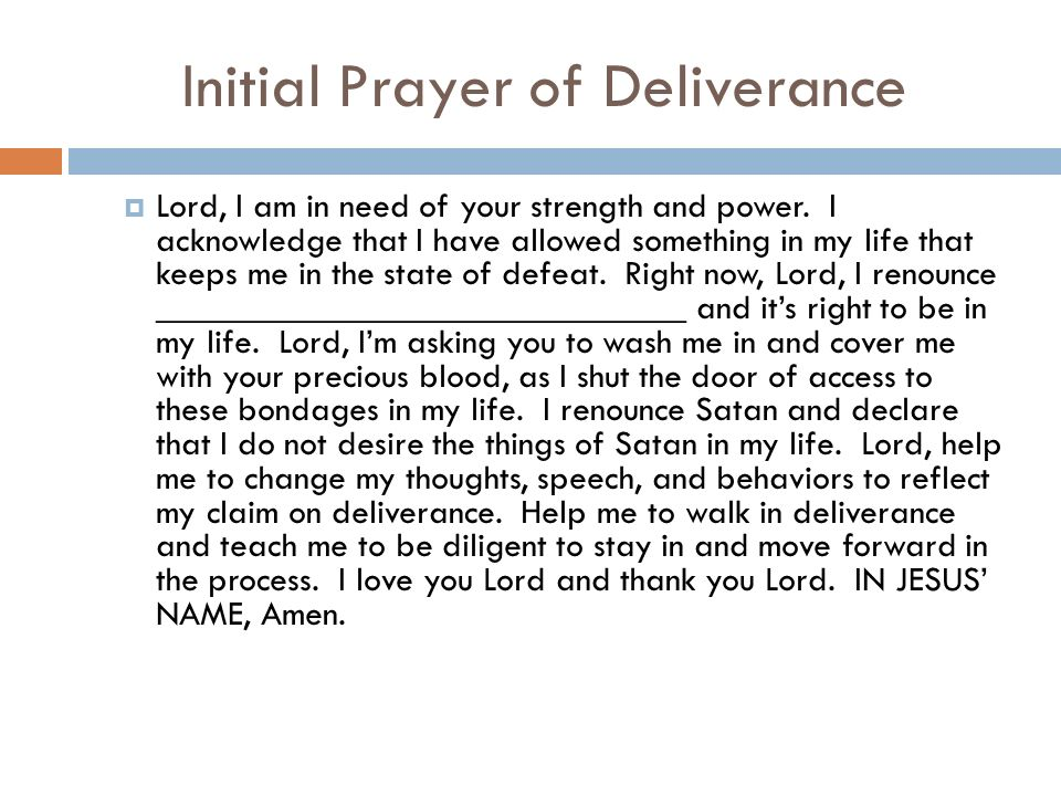 Initial Prayer of Deliverance Lord, I am in need of your strength and power.