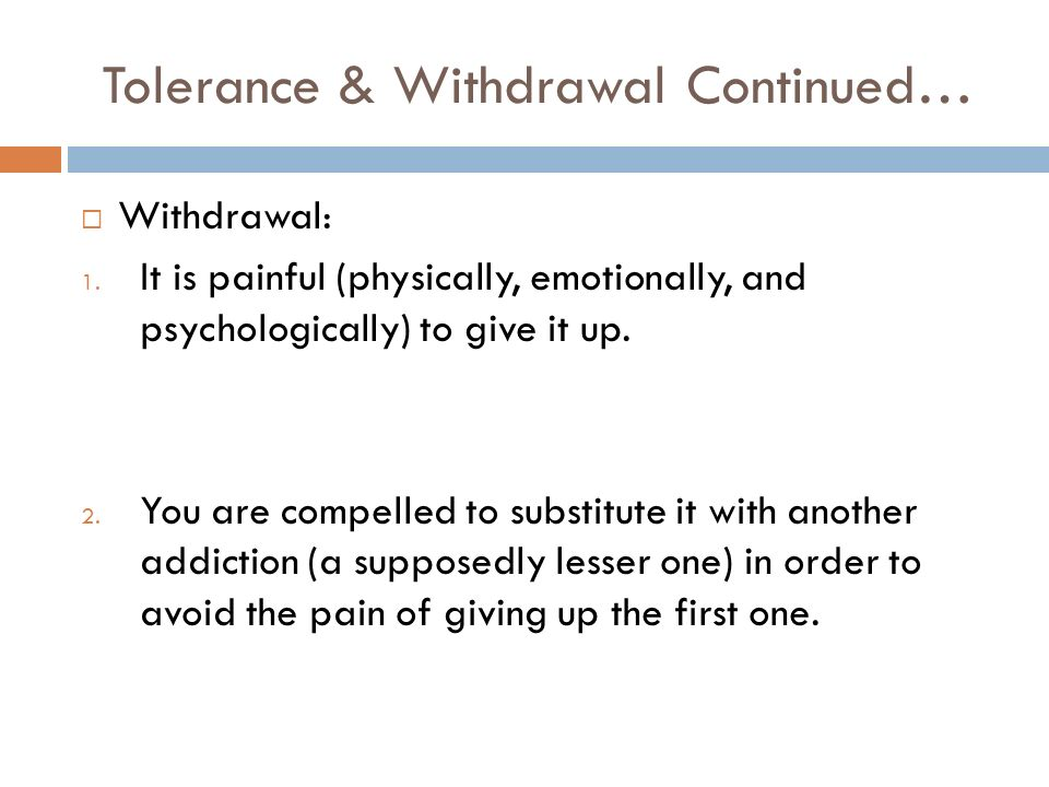 Tolerance & Withdrawal Continued… Withdrawal: 1.