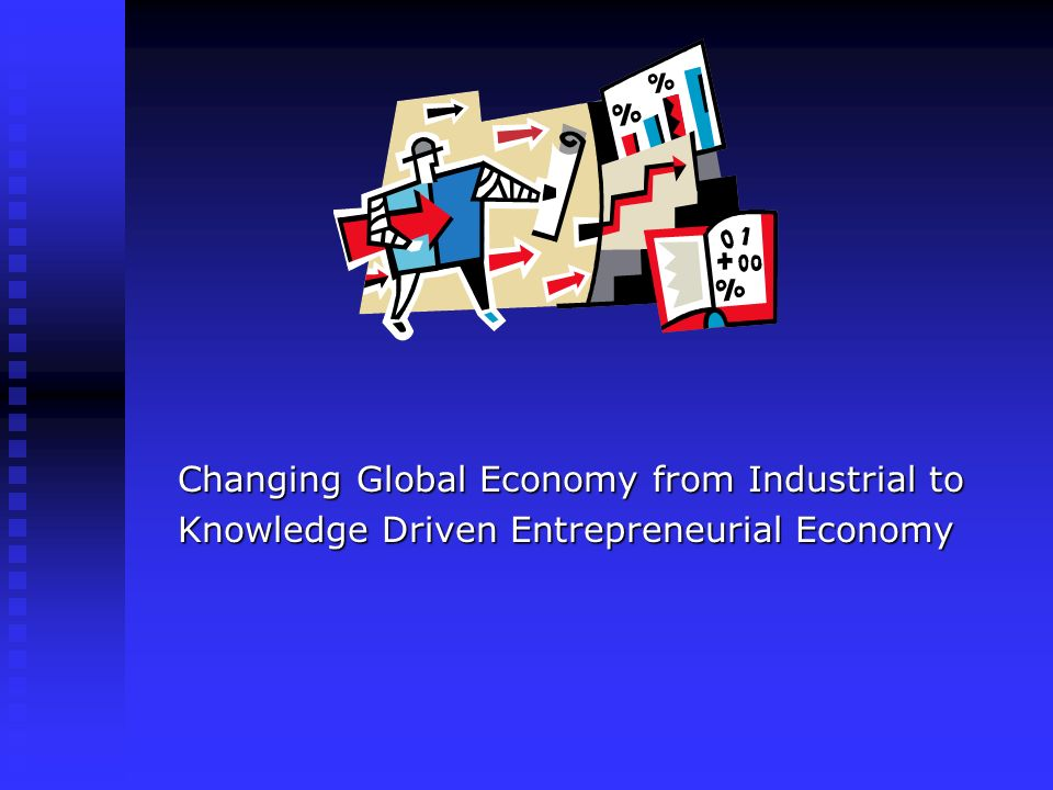 Changing Global Economy from Industrial to Knowledge Driven Entrepreneurial Economy