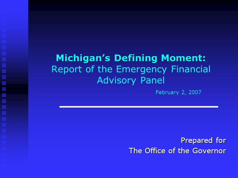 Michigans Defining Moment: Michigans Defining Moment: Report of the Emergency Financial Advisory Panel February 2, 2007 Prepared for The Office of the Governor