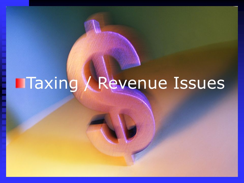 Taxing / Revenue Issues