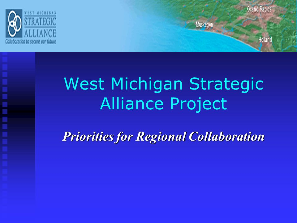 West Michigan Strategic Alliance Project Priorities for Regional Collaboration