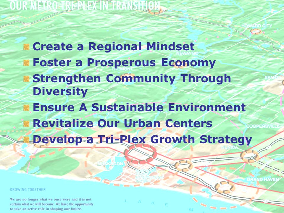 Create a Regional Mindset Foster a Prosperous Economy Strengthen Community Through Diversity Ensure A Sustainable Environment Revitalize Our Urban Centers Develop a Tri-Plex Growth Strategy