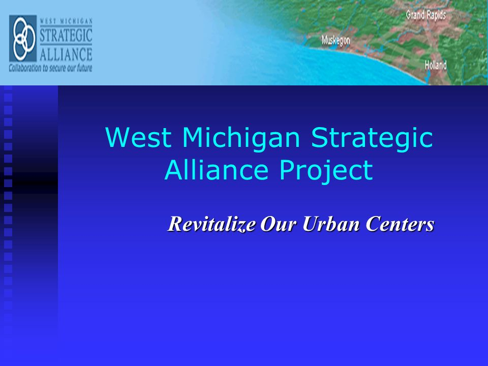 West Michigan Strategic Alliance Project Revitalize Our Urban Centers