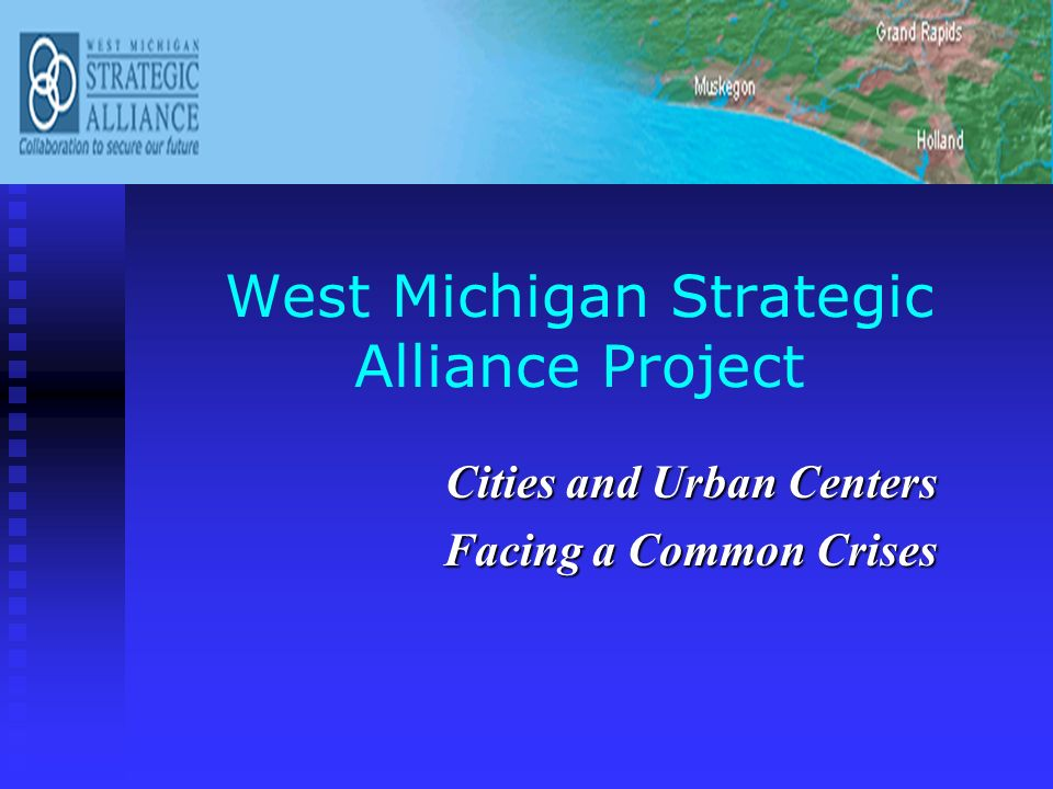 West Michigan Strategic Alliance Project Cities and Urban Centers Facing a Common Crises