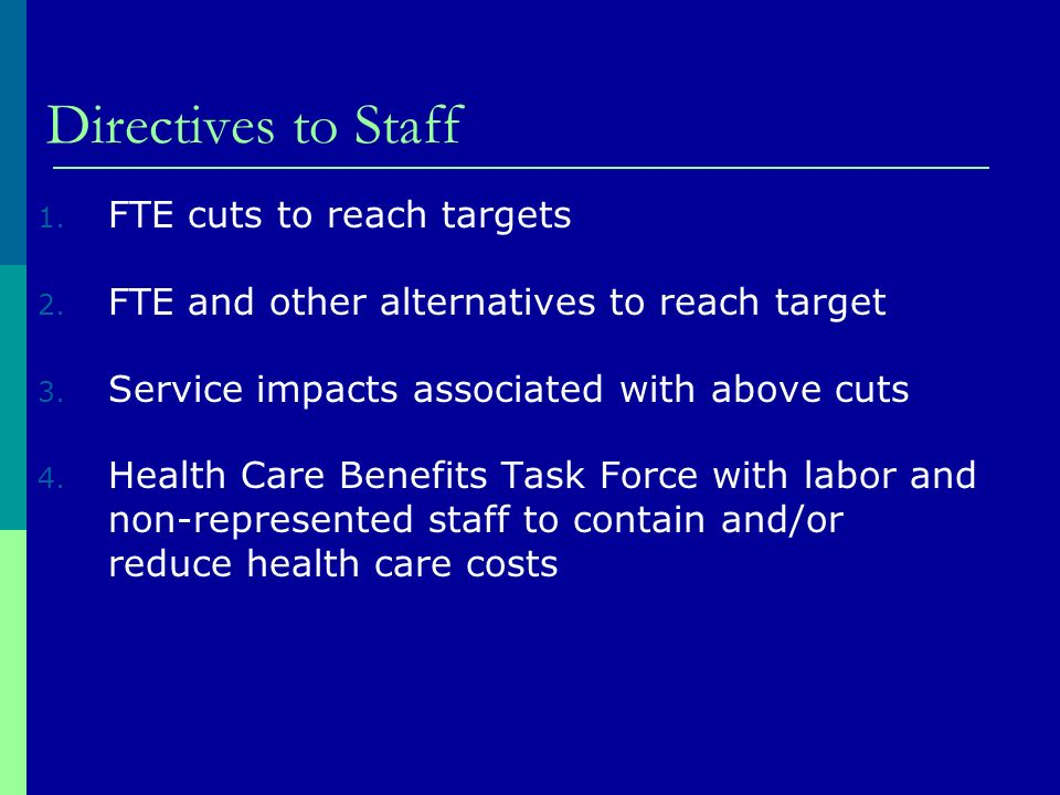 Directives to Staff 1. FTE cuts to reach targets 2.