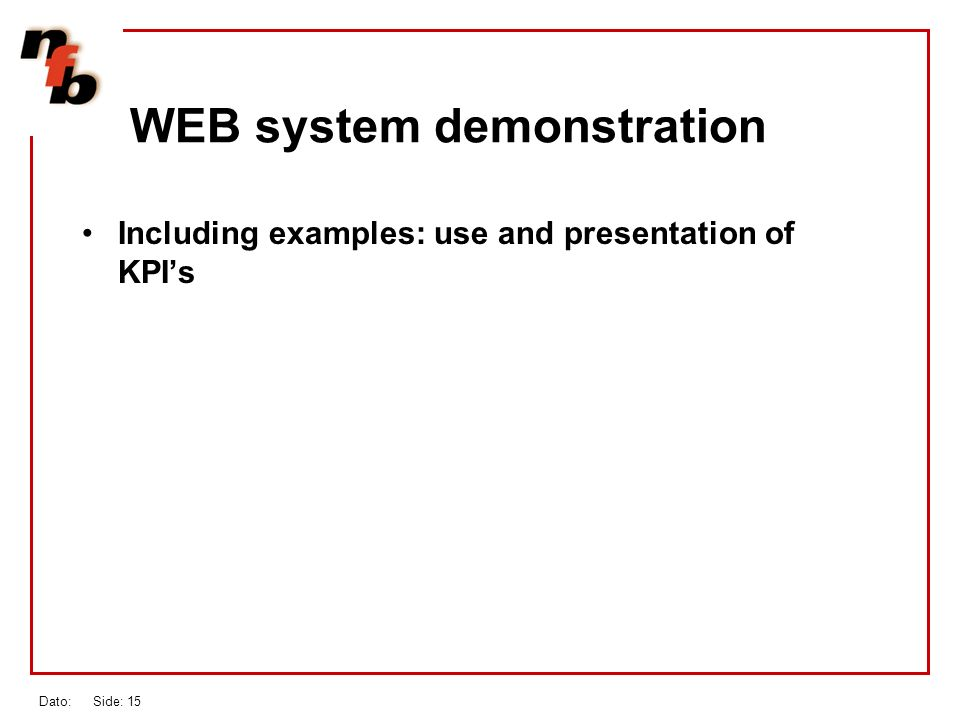 Dato: Side: 15 WEB system demonstration Including examples: use and presentation of KPIs
