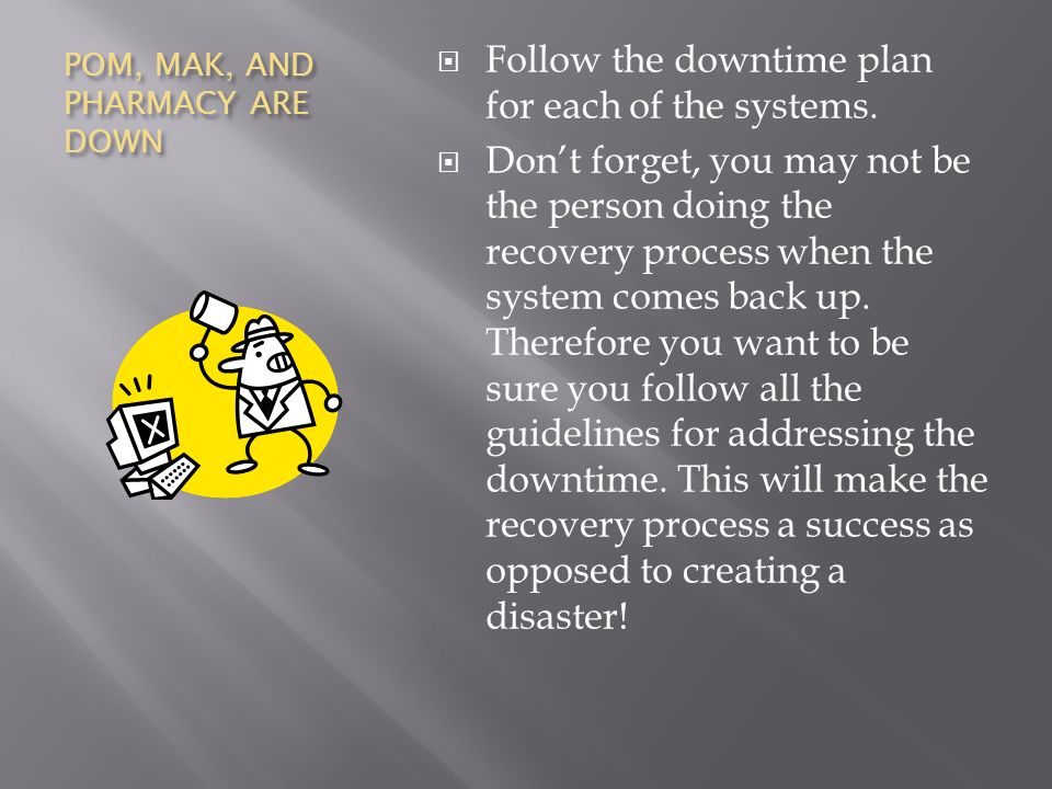 POM, MAK, AND PHARMACY ARE DOWN Follow the downtime plan for each of the systems.