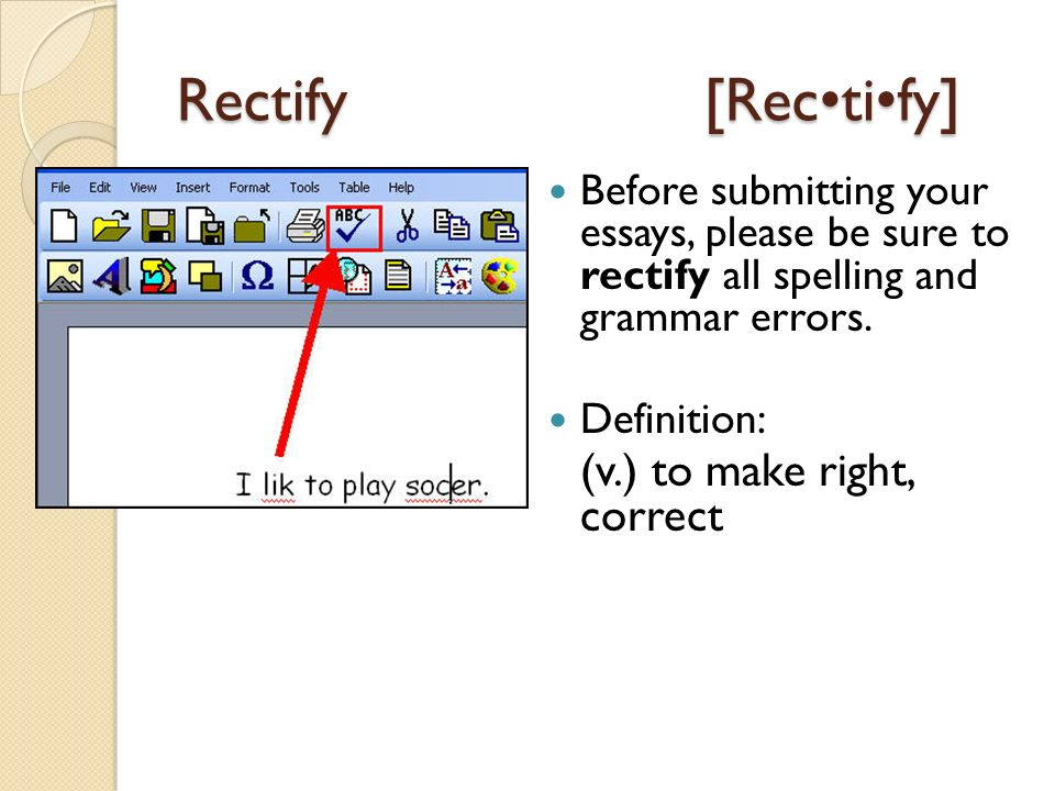 Rectify[Rectify] Before submitting your essays, please be sure to rectify all spelling and grammar errors.