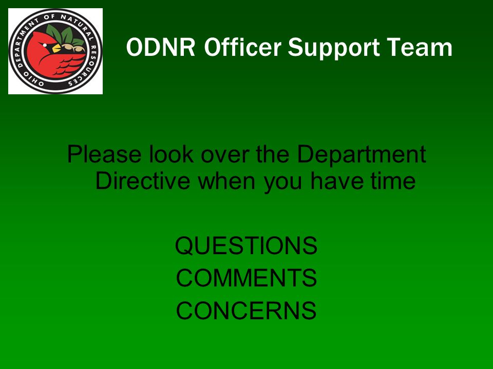 ODNR Officer Support Team Please look over the Department Directive when you have time QUESTIONS COMMENTS CONCERNS