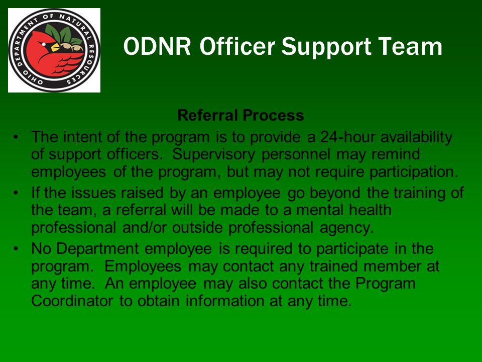 ODNR Officer Support Team Referral Process The intent of the program is to provide a 24-hour availability of support officers.