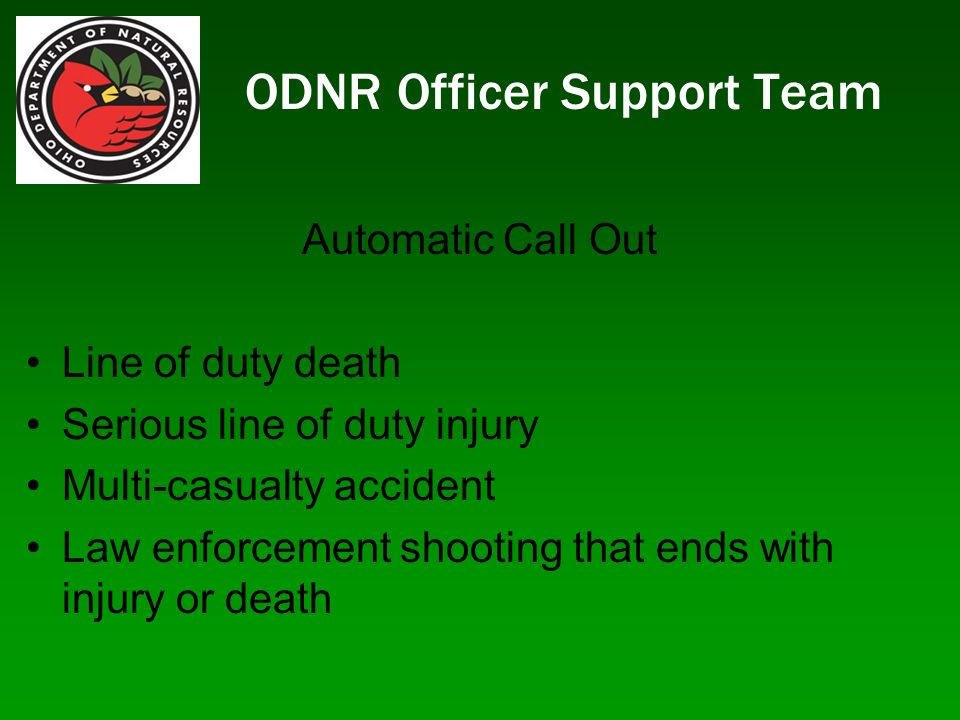 ODNR Officer Support Team Automatic Call Out Line of duty death Serious line of duty injury Multi-casualty accident Law enforcement shooting that ends with injury or death