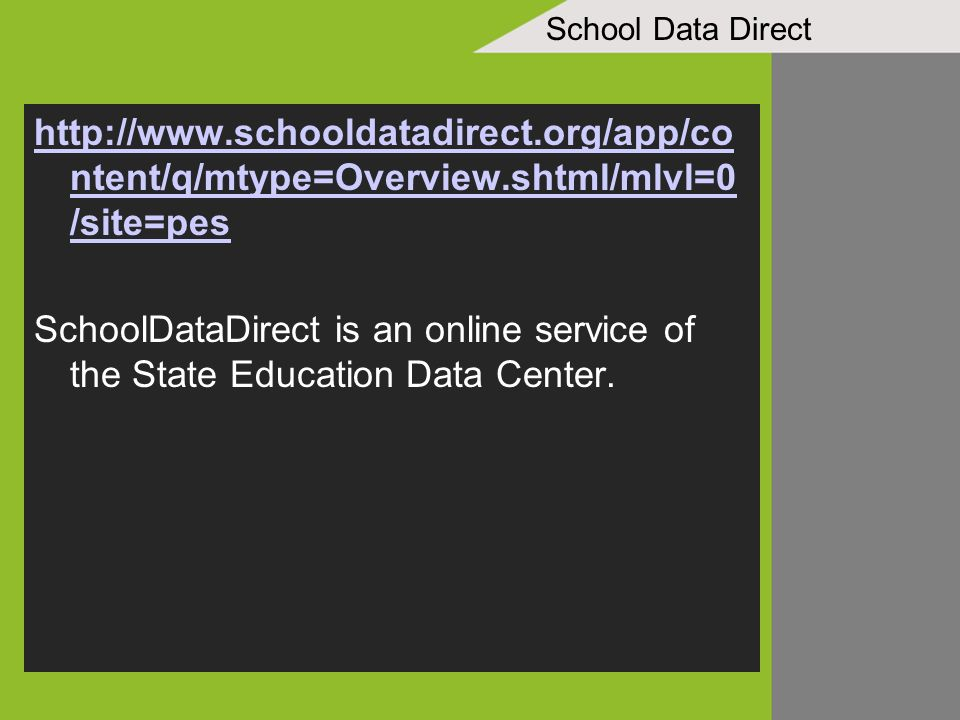 School Data Direct http://www.schooldatadirect.org/app/co ntent/q/mtype=Overview.shtml/mlvl=0 /site=pes SchoolDataDirect is an online service of the State Education Data Center.