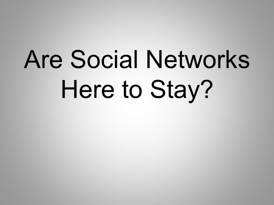 Are Social Networks Here to Stay