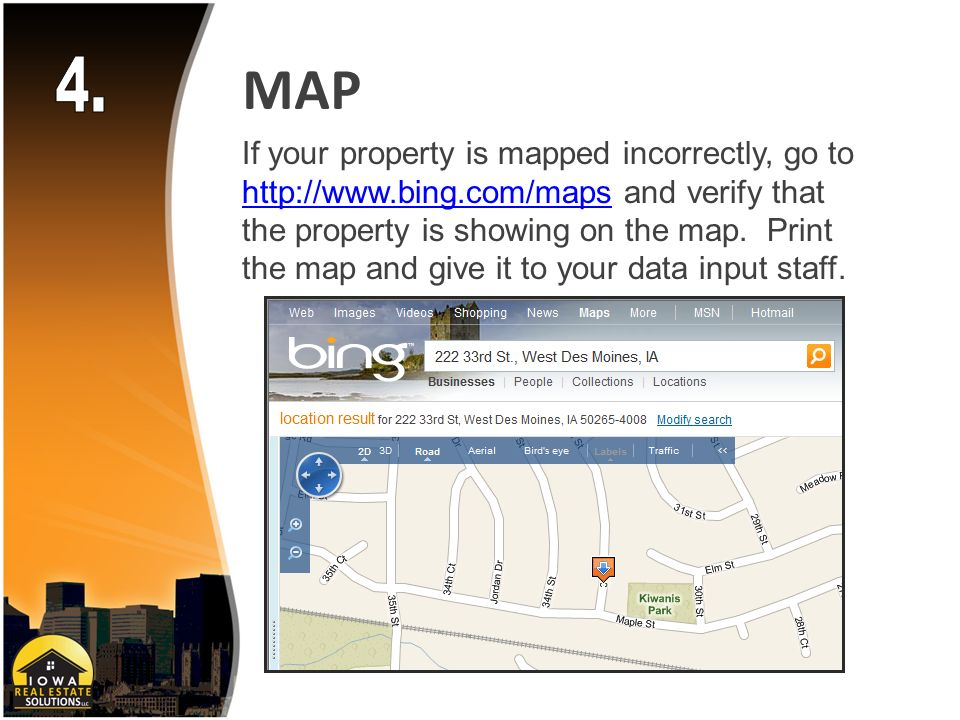 If your property is mapped incorrectly, go to   and verify that the property is showing on the map.