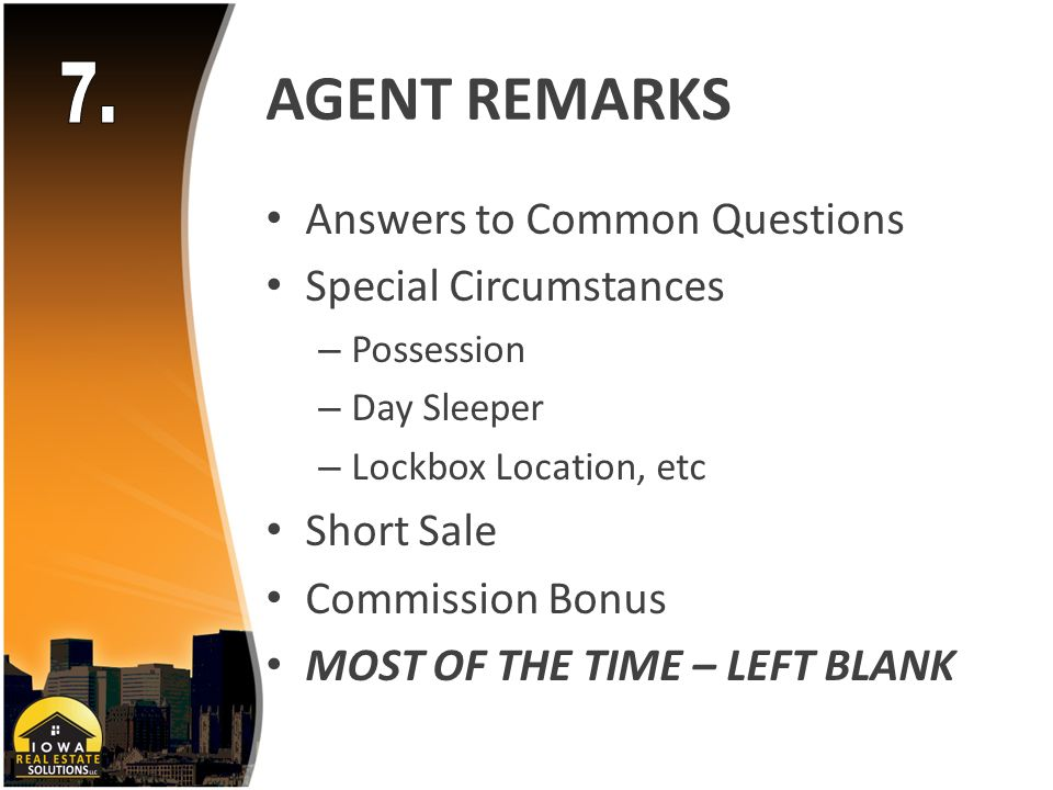 AGENT REMARKS Answers to Common Questions Special Circumstances – Possession – Day Sleeper – Lockbox Location, etc Short Sale Commission Bonus MOST OF THE TIME – LEFT BLANK