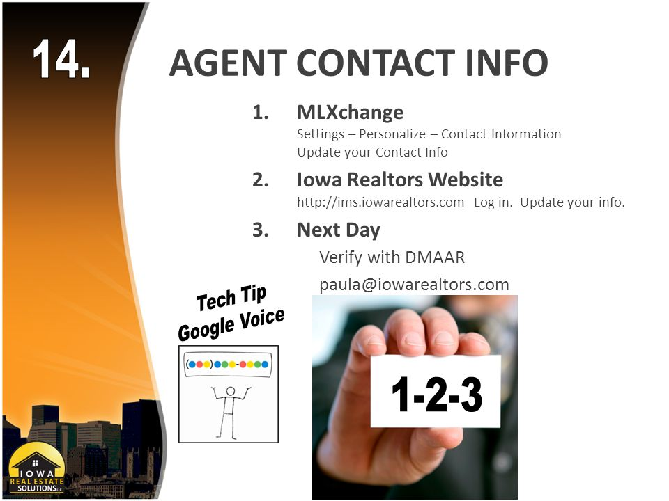 AGENT CONTACT INFO 1.MLXchange Settings – Personalize – Contact Information Update your Contact Info 2.Iowa Realtors Website   Log in.