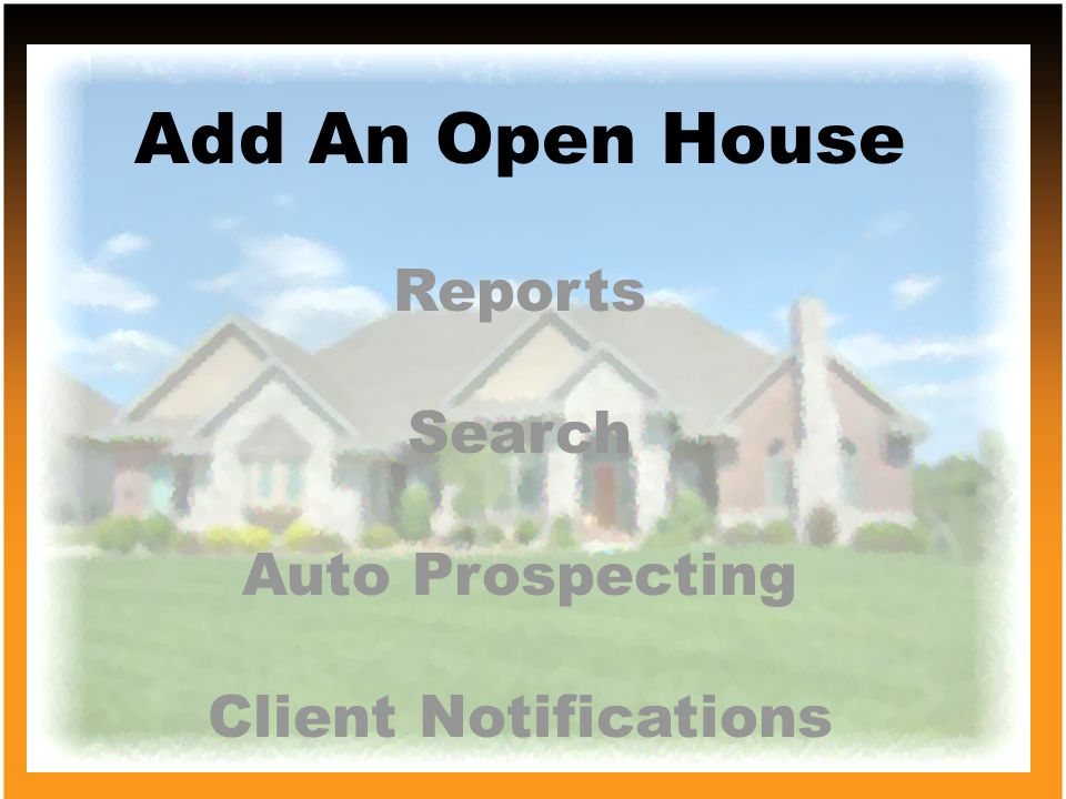 Add An Open House Reports Search Auto Prospecting Client Notifications