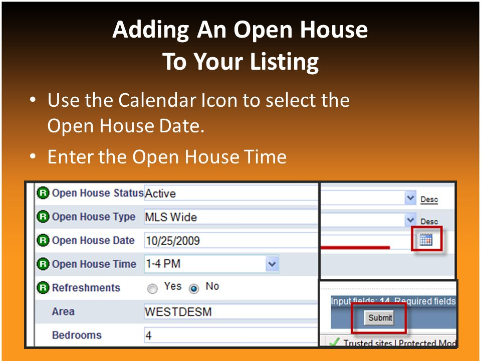 Adding An Open House To Your Listing Use the Calendar Icon to select the Open House Date.