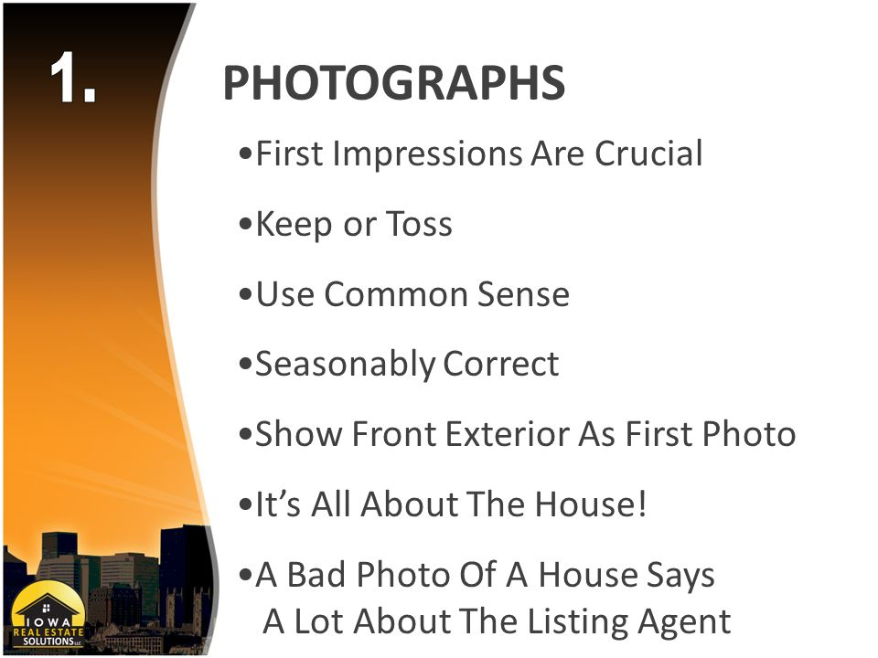 PHOTOGRAPHS First Impressions Are Crucial Keep or Toss Use Common Sense Seasonably Correct Show Front Exterior As First Photo Its All About The House.