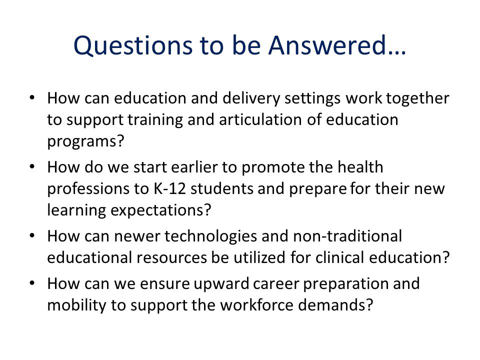 Questions to be Answered… How can education and delivery settings work together to support training and articulation of education programs.