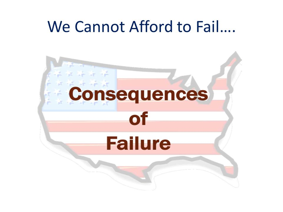 We Cannot Afford to Fail….