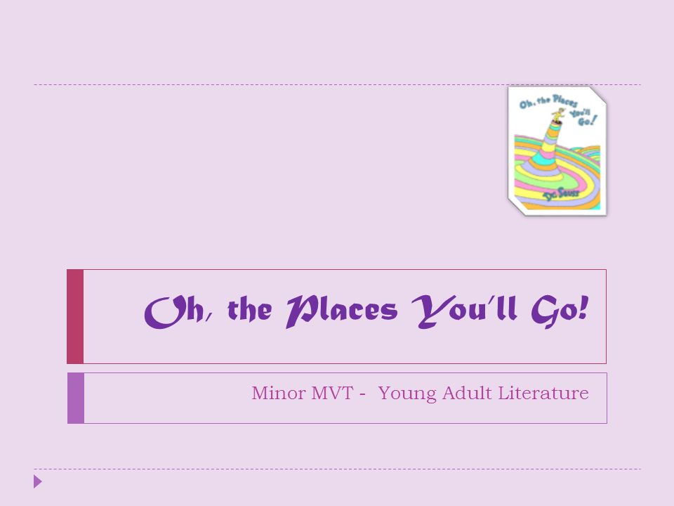 Oh, the Places Youll Go! Minor MVT - Young Adult Literature
