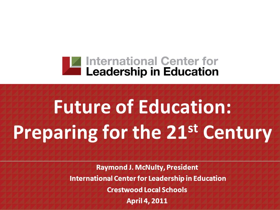 Future of Education: Preparing for the 21 st Century Raymond J.