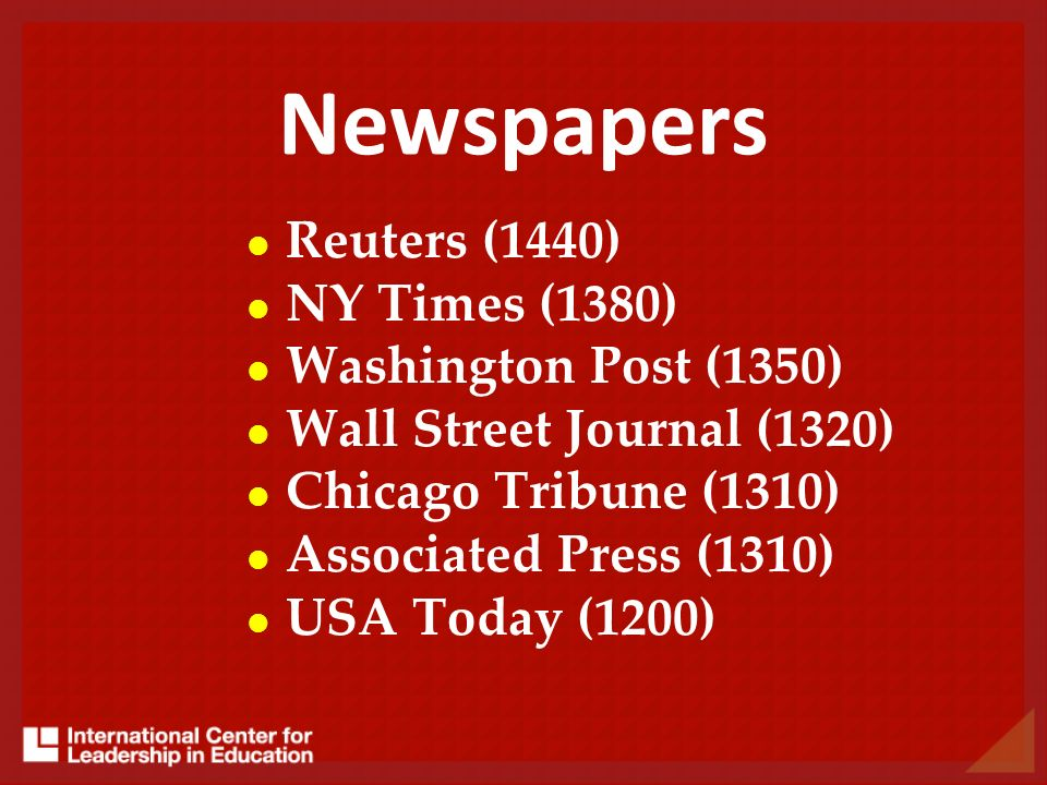 Newspapers Reuters (1440) NY Times (1380) Washington Post (1350) Wall Street Journal (1320) Chicago Tribune (1310) Associated Press (1310) USA Today (1200)