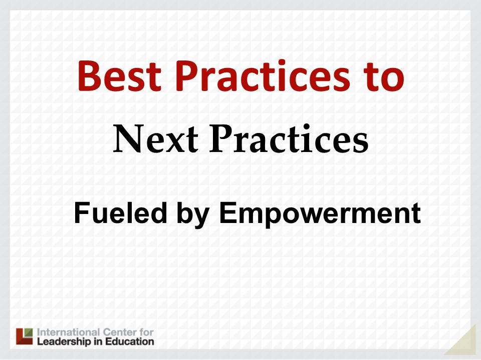 Best Practices to Next Practices Fueled by Empowerment