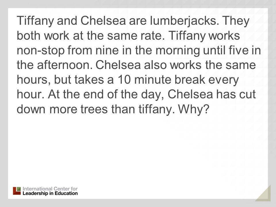 Tiffany and Chelsea are lumberjacks. They both work at the same rate.