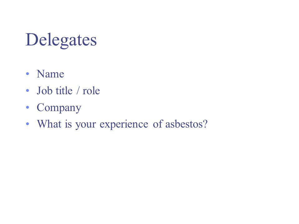 Delegates Name Job title / role Company What is your experience of asbestos
