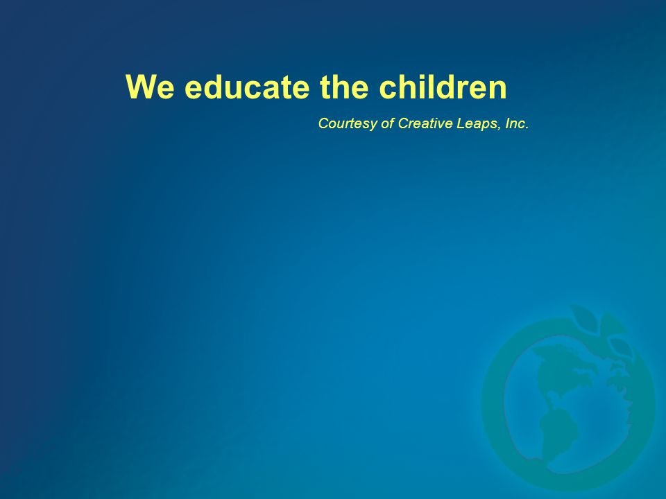 We educate the children Courtesy of Creative Leaps, Inc.
