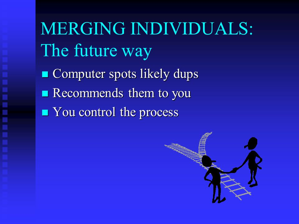 MERGING INDIVIDUALS: The middle way View both persons View both persons Select what you want Select what you want The program does the rest The program does the rest