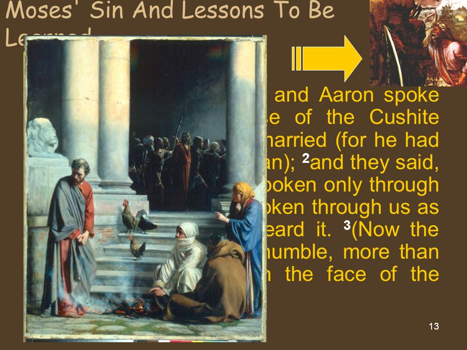 Larry A Bunch Moses Sin And Lessons To Be Learned Num.12: 1 Then Miriam and Aaron spoke against Moses because of the Cushite woman whom he had married (for he had married a Cushite woman); 2 and they said, Has the Lord indeed spoken only through Moses.