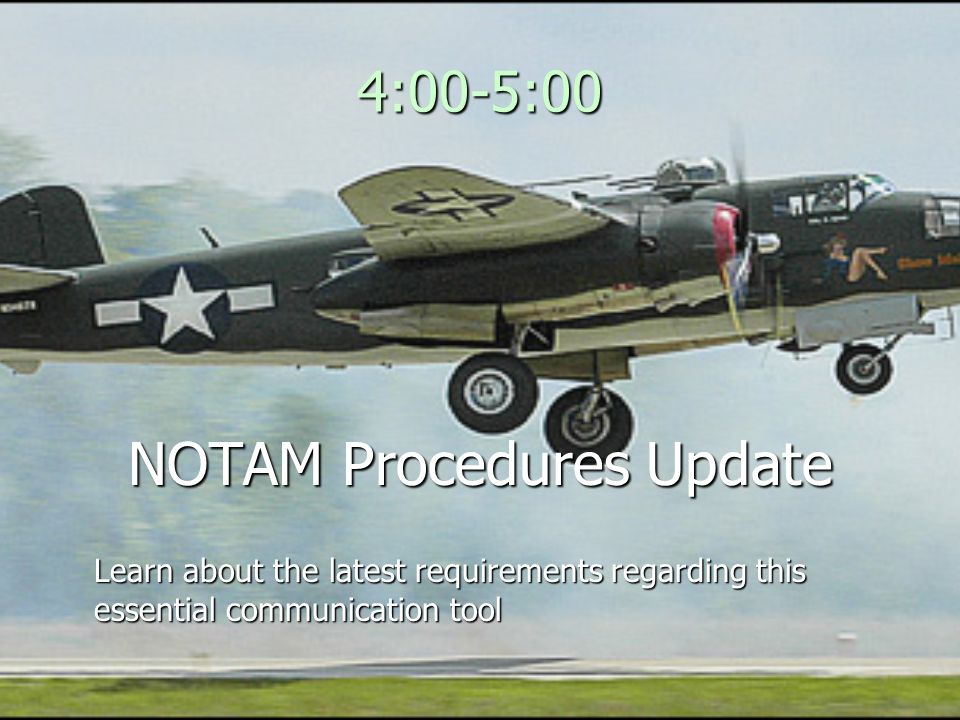 4:00-5:00 NOTAM Procedures Update Learn about the latest requirements regarding this essential communication tool
